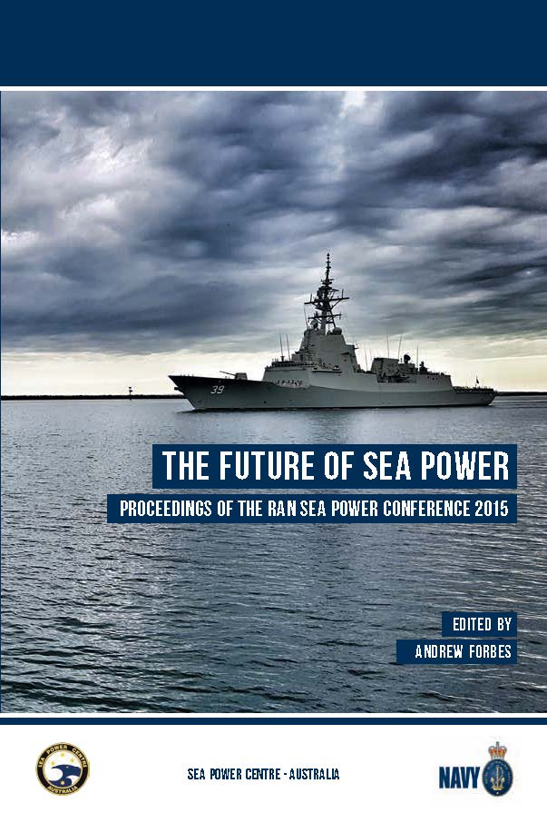 The Future of Sea Power: Proceedings of the RAN Sea Power Conference 2015