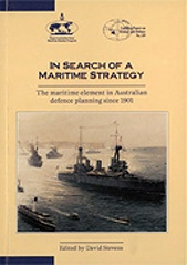 In Search of a Maritime Strategy: The maritime element in Australian defence planning since 1901